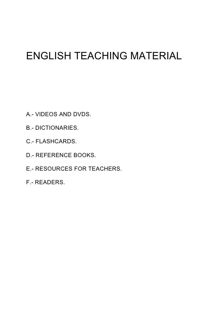 ENGLISH TEACHING MATERIAL     A.- VIDEOS AND DVDS.  B.- DICTIONARIES.  C.- FLASHCARDS.  D.- REFERENCE BOOKS.  E.- RESOURCE...