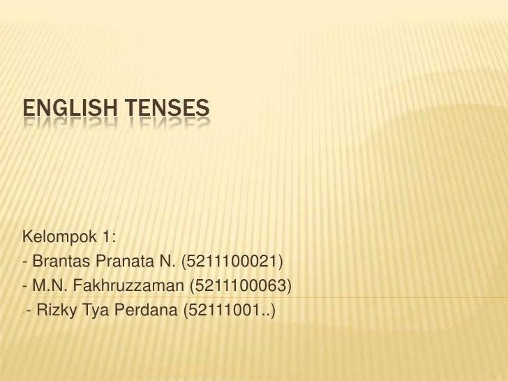ENGLISH TENSESKelompok 1:- Brantas Pranata N. (5211100021)- M.N. Fakhruzzaman (5211100063)-- Rizky Tya Perdana (52111001..)