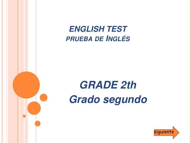 ENGLISH TESTprueba de Inglés<br />GRADE 2th<br />Grado segundo<br />siguiente<br />