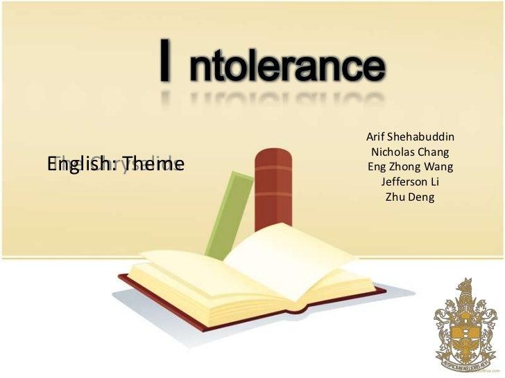 I ntolerance                     Arif Shehabuddin                      Nicholas ChangEnglish: ThemeThe Chrysalids       En...