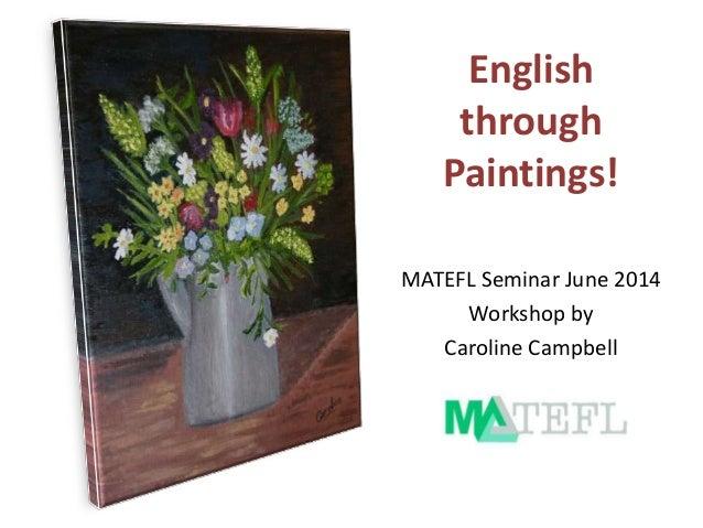 English through Paintings! MATEFL Seminar June 2014 Workshop by Caroline Campbell