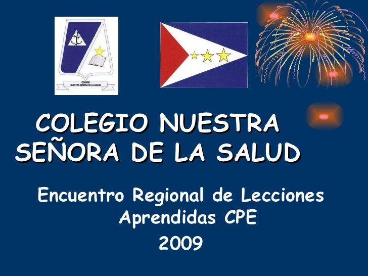 Encuentro Regional de Lecciones Aprendidas CPE 2009 COLEGIO NUESTRA SEÑORA DE LA SALUD