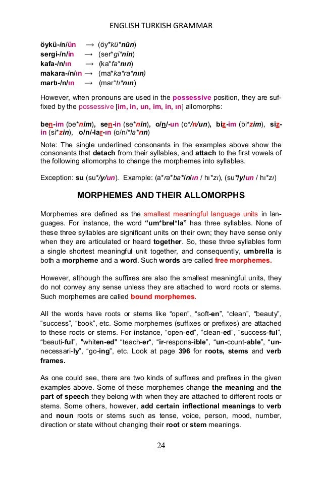 ENGLISH TURKISH GRAMMAR 25 A morpheme that changes the meaning of a root or stem is called a derivational morpheme (yapım ...