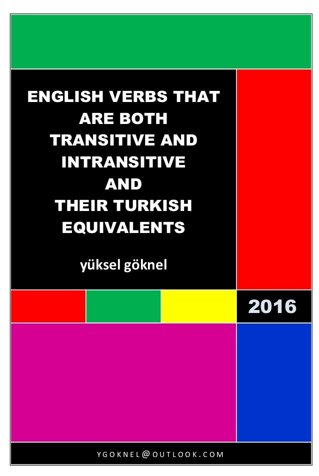 2016 20162 016 ENGLISH VERBS THAT ARE BOTH TRANSITIVE AND INTRANSITIVE AND THEIR TURKISH EQUIVALENTS yüksel göknel Y G O K...
