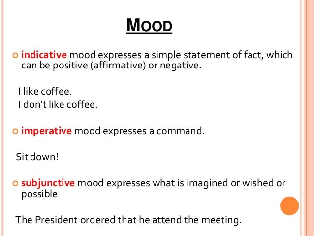 moods sentence and factual tense forms Spanish/tenses from wikibooks, open is not formed in quite the same way as the other moods 225 tense in speech for making factual statements or describing.