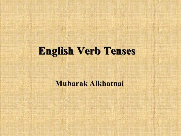 English Verb Tenses   Mubarak Alkhatnai