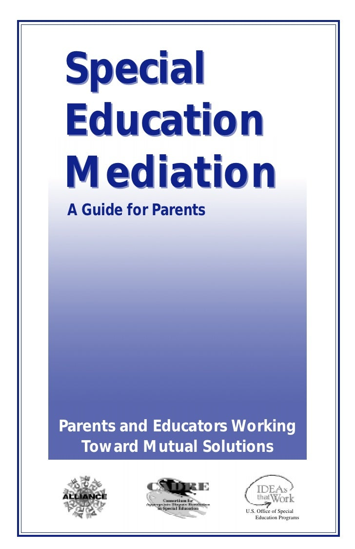 Special Education Mediation  A Guide for Parents     Parents and Educators Working    Toward Mutual Solutions             ...