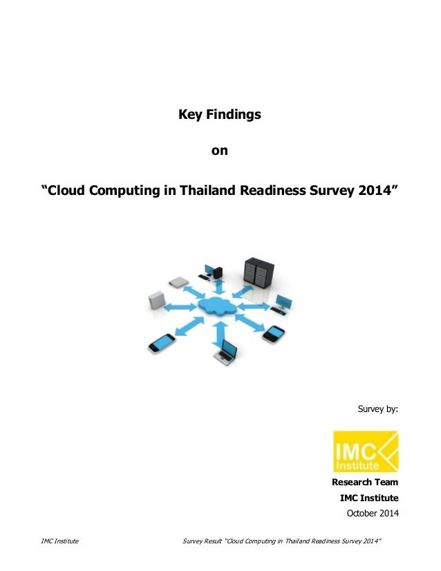 """Key Findings  on  """"Cloud Computing in Thailand Readiness Survey 2014""""  Survey by:  Research Team  IMC Institute  October 2..."""