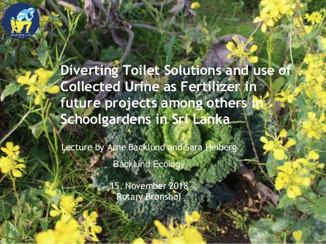 Diverting Toilet Solutions and use of Collected Urine as Fertilizer in future projects among others in Schoolgardens in Sr...
