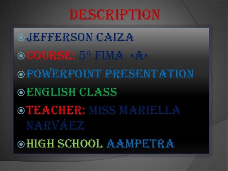 Description Jefferson  Caiza Course: 5º FIMA «A» PowerPoint Presentation English Class Teacher: Miss Mariella  Narváe...