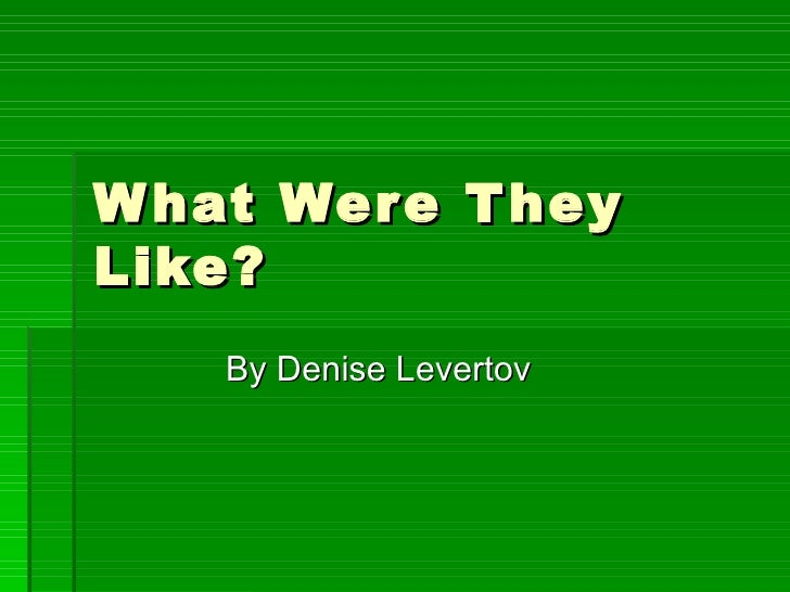 What Were They Like? By Denise Levertov