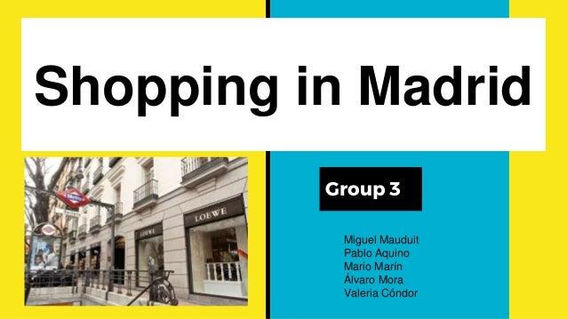 Shopping in Madrid Group 3 Miguel Mauduit Pablo Aquino Mario Marín Álvaro Mora Valeria Cóndor