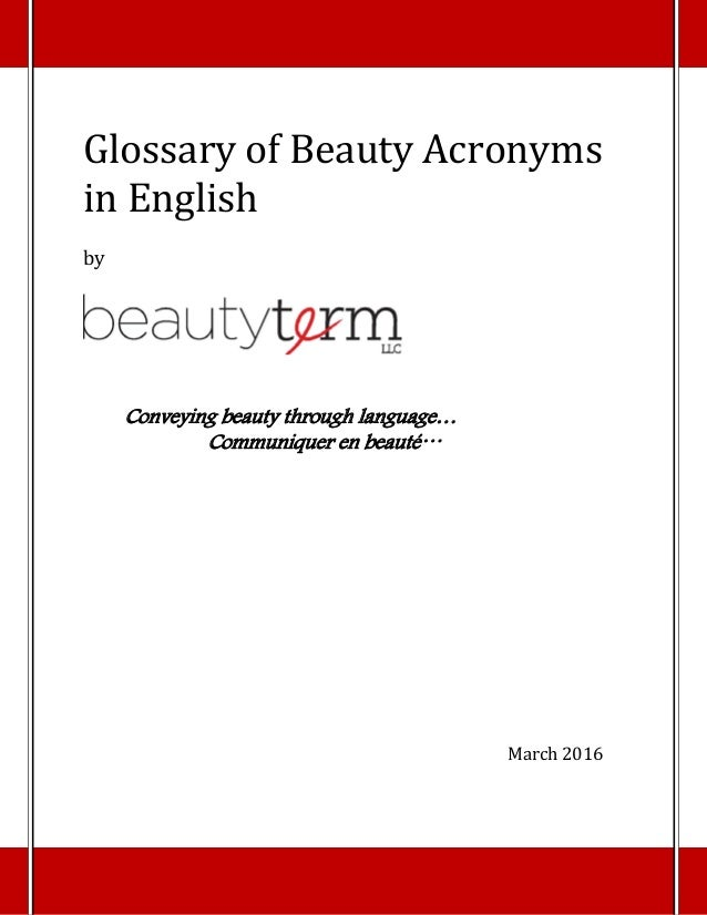 Glossary	of	Beauty	Acronyms	 in	English	 	 by	 	       Conveying beauty through language… Communiquer en beauté…          ...
