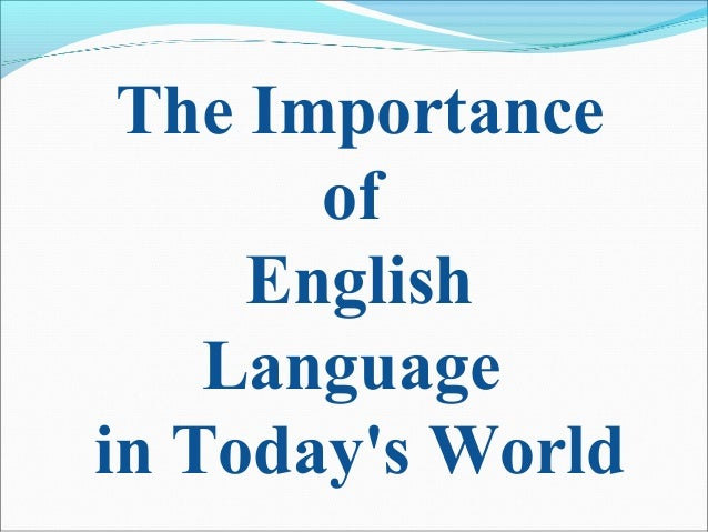 importance of english as a global The role of the internet in this hypothetical  used in parallel with english, and the initial use would be for.