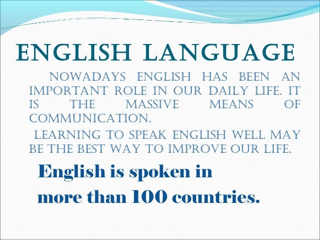 why english important English has its unique importance in our country it has played a crucial role in  building modern india at present, it is one of the major languages used for.