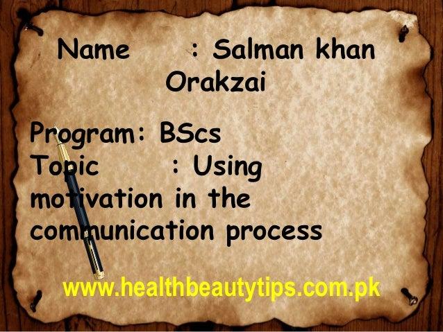 Name : Salman khan Orakzai Program: BScs Topic : Using motivation in the communication process www.healthbeautytips.com.pk