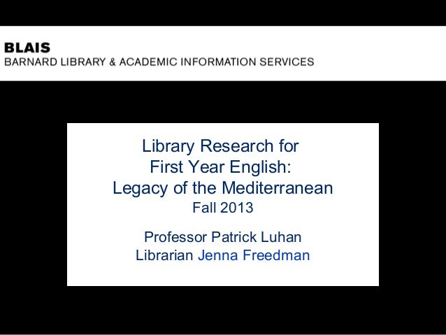 Library Research for First Year English: Legacy of the Mediterranean Fall 2013 Professor Patrick Luhan Librarian Jenna Fre...