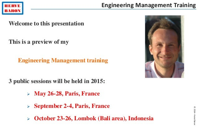 HERVE BARON ©2014–HervéBaron Engineering Management Training Welcome to this presentation This is a preview of my Engineer...