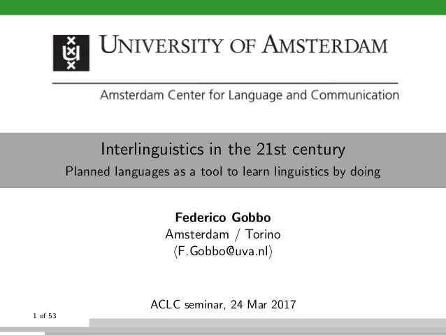 Interlinguistics in the 21st century Planned languages as a tool to learn linguistics by doing Federico Gobbo Amsterdam / ...