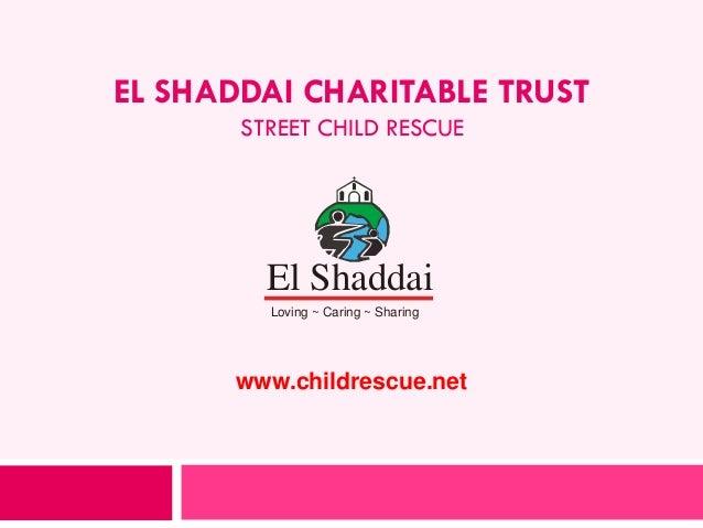 EL SHADDAI CHARITABLE TRUST STREET CHILD RESCUE  El Shaddai Loving ~ Caring ~ Sharing  www.childrescue.net