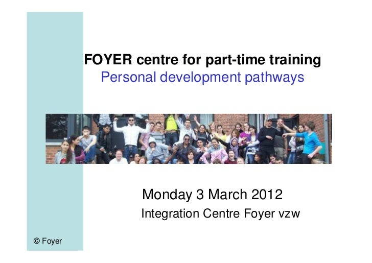 FOYER centre for part-time training            Personal development pathways                  Monday 3 March 2012         ...