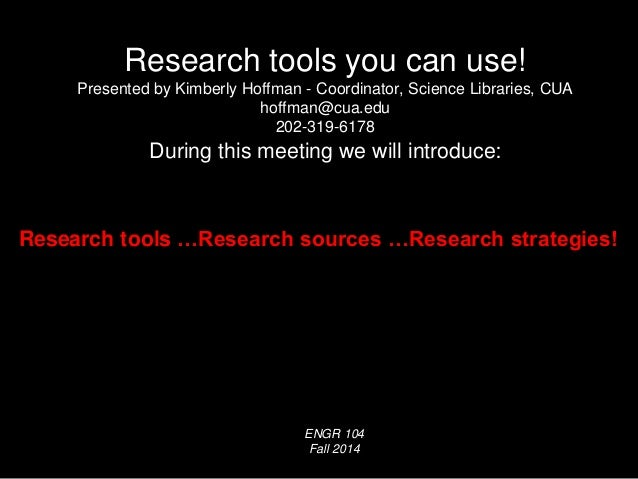 Research tools you can use!  Presented by Kimberly Hoffman - Coordinator, Science Libraries, CUA  hoffman@cua.edu  202-319...