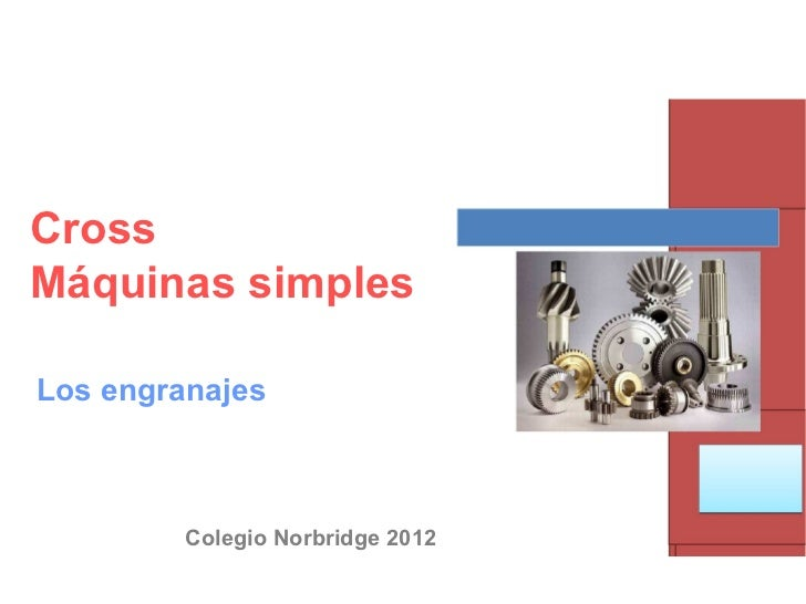 CrossMáquinas simplesLos engranajes         Colegio Norbridge 2012