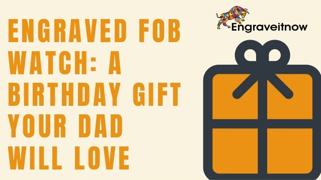 Engraved Fob Watch A Birthday Gift Your Dad Will Love