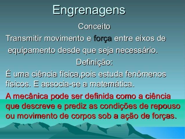EngrenagensEngrenagens ConceitoConceito Transmitir movimento eTransmitir movimento e forçaforça entre eixos deentre eixos ...