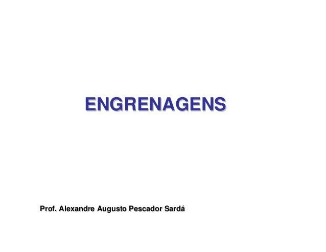 ENGRENAGENSENGRENAGENS Prof. Alexandre Augusto Pescador SardáProf. Alexandre Augusto Pescador Sardá