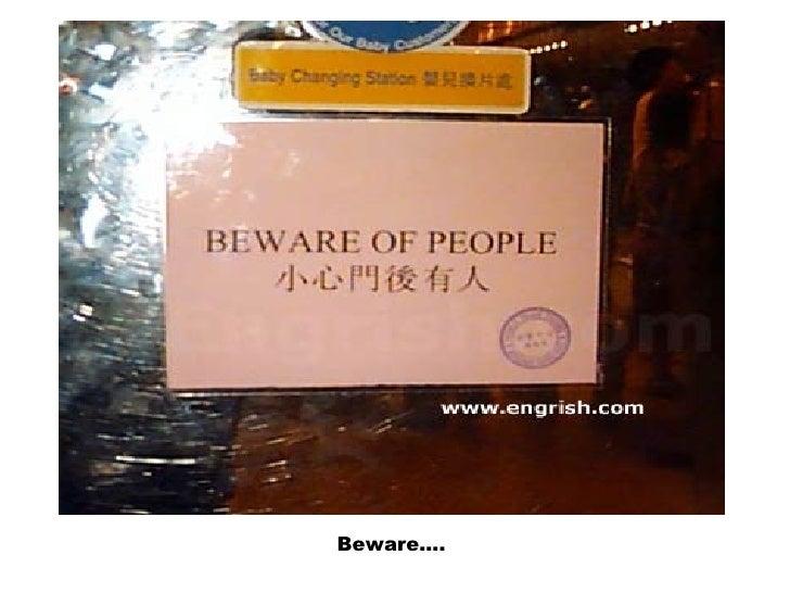 Beware….