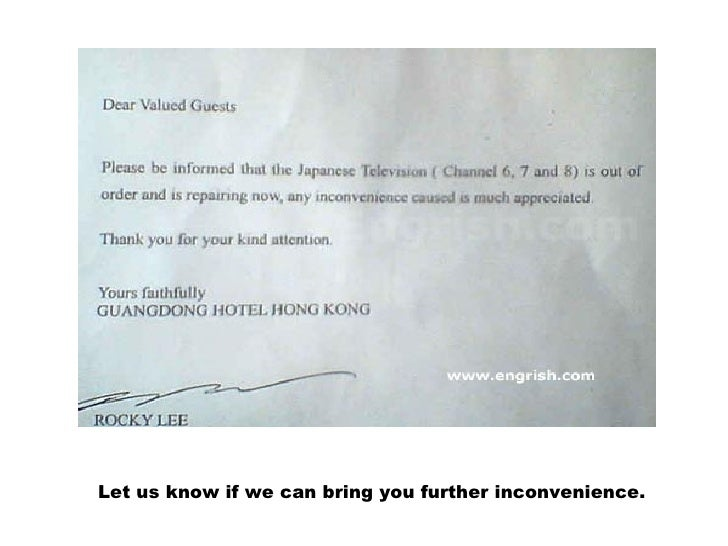 Let us know if we can bring you further inconvenience.