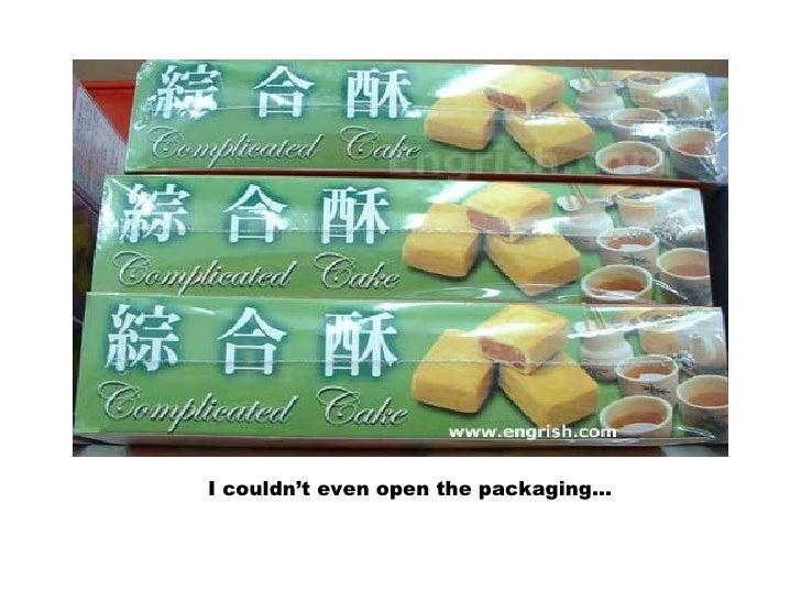 I couldn't even open the packaging…