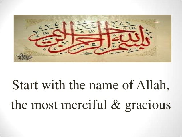 Start with the name of Allah, the most merciful & gracious