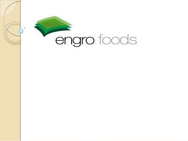 Introduction of Engro Foods   Engro Foods Limited is subsidiary of Engro Corporation Which is one of the most reputed ent...