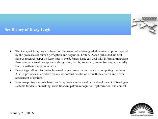  Fuzzy logic is extremely useful for many people involved in research and development including engineers (electrical, me...
