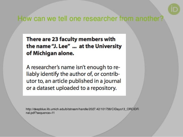 How can we tell one researcher from another? http://deepblue.lib.umich.edu/bitstream/handle/2027.42/101738/CIDays13_ORCIDF...