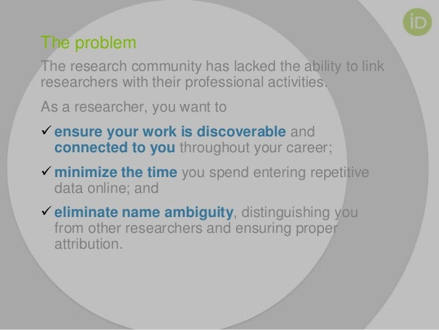 The problem The research community has lacked the ability to link researchers with their professional activities. As a res...