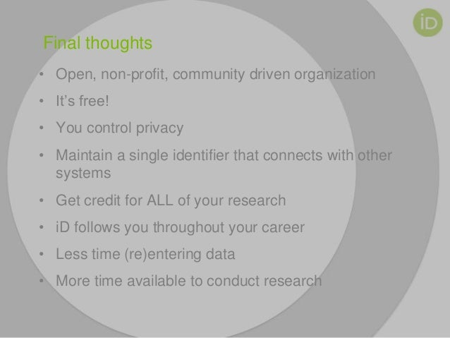 Final thoughts • Open, non-profit, community driven organization • It's free! • You control privacy • Maintain a single id...