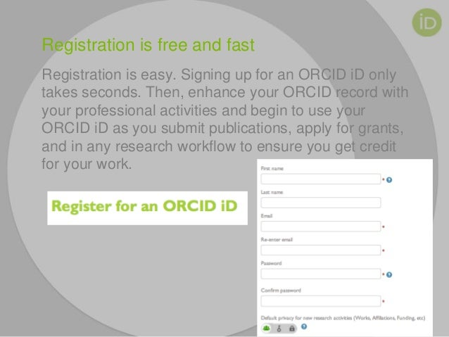 Registration is free and fast Registration is easy. Signing up for an ORCID iD only takes seconds. Then, enhance your ORCI...