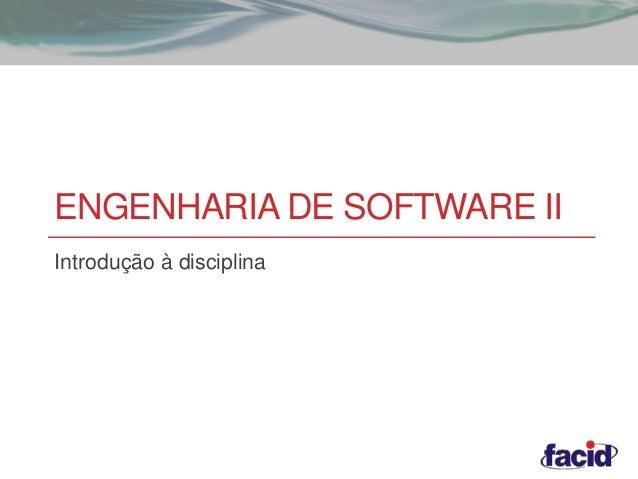 ENGENHARIA DE SOFTWARE II  Introdução à disciplina