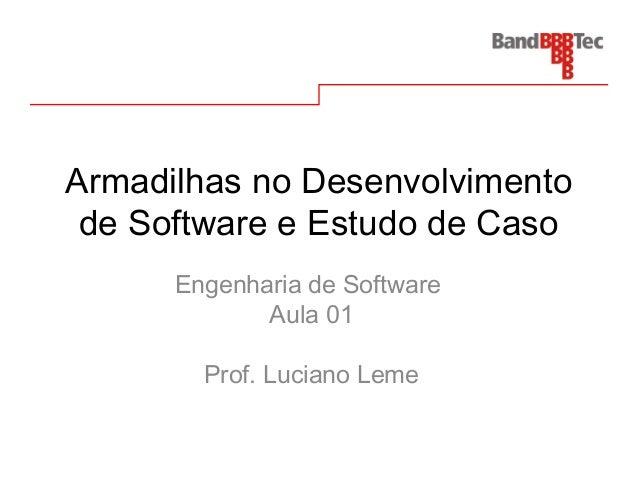 Armadilhas no Desenvolvimento de Software e Estudo de Caso Engenharia de Software Aula 01 Prof. Luciano Leme