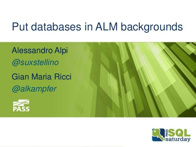 Put databases in ALM backgrounds Alessandro Alpi @suxstellino  Gian Maria Ricci @alkampfer  December 13th, 2013  #sqlsat26...
