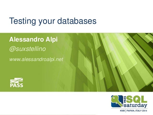 #sqlsatParma  Testing your databases  Alessandro Alpi  @suxstellino  www.alessandroalpi.net  November 22 #sqlsat355 nd, 20...