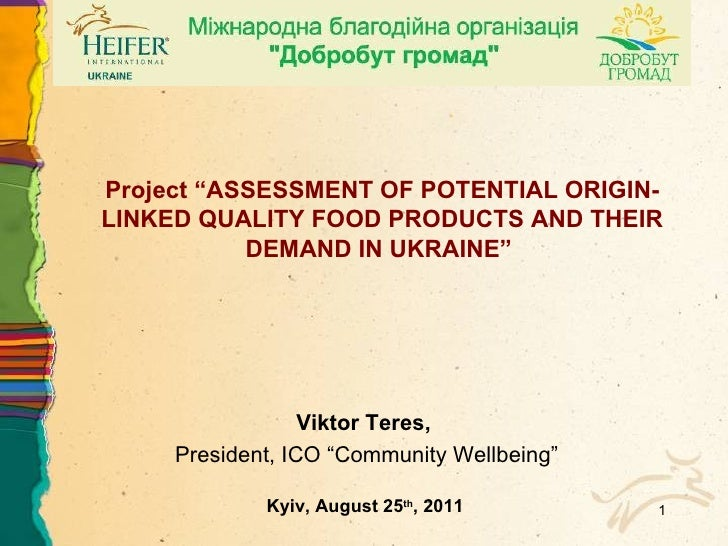 "Kyiv, August 25 th , 201 1 Viktor Teres ,  President, ICO  "" Community Wellbeing "" Project  "" ASSESSMENT OF POTENTIAL ORIG..."