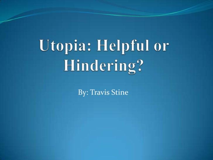 Utopia: Helpful or Hindering?<br />By: Travis Stine<br />