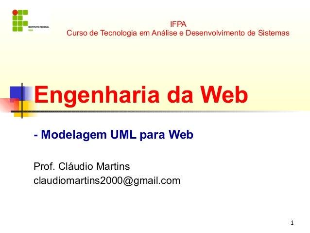 1 IFPA Curso de Tecnologia em Análise e Desenvolvimento de Sistemas Engenharia da Web - Modelagem UML para Web Prof. Cláud...