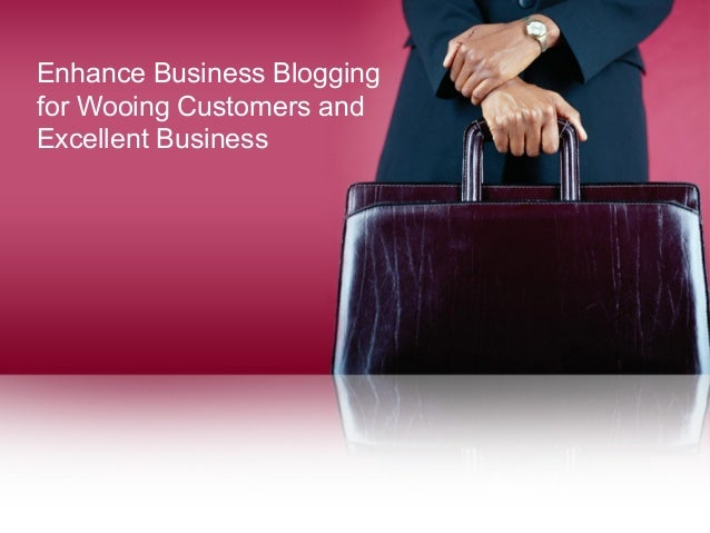 Enhance Business Blogging for Wooing Customers and Excellent Business
