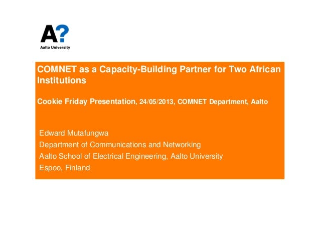 COMNET as a Capacity-Building Partner for Two African Institutions Cookie Friday Presentation, 24/05/2013, COMNET Departme...