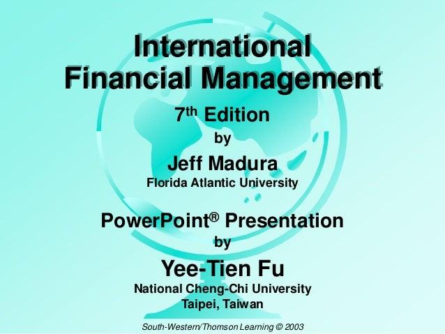 International Financial Management 7th Edition by  Jeff Madura Florida Atlantic University  PowerPoint® Presentation by  Y...